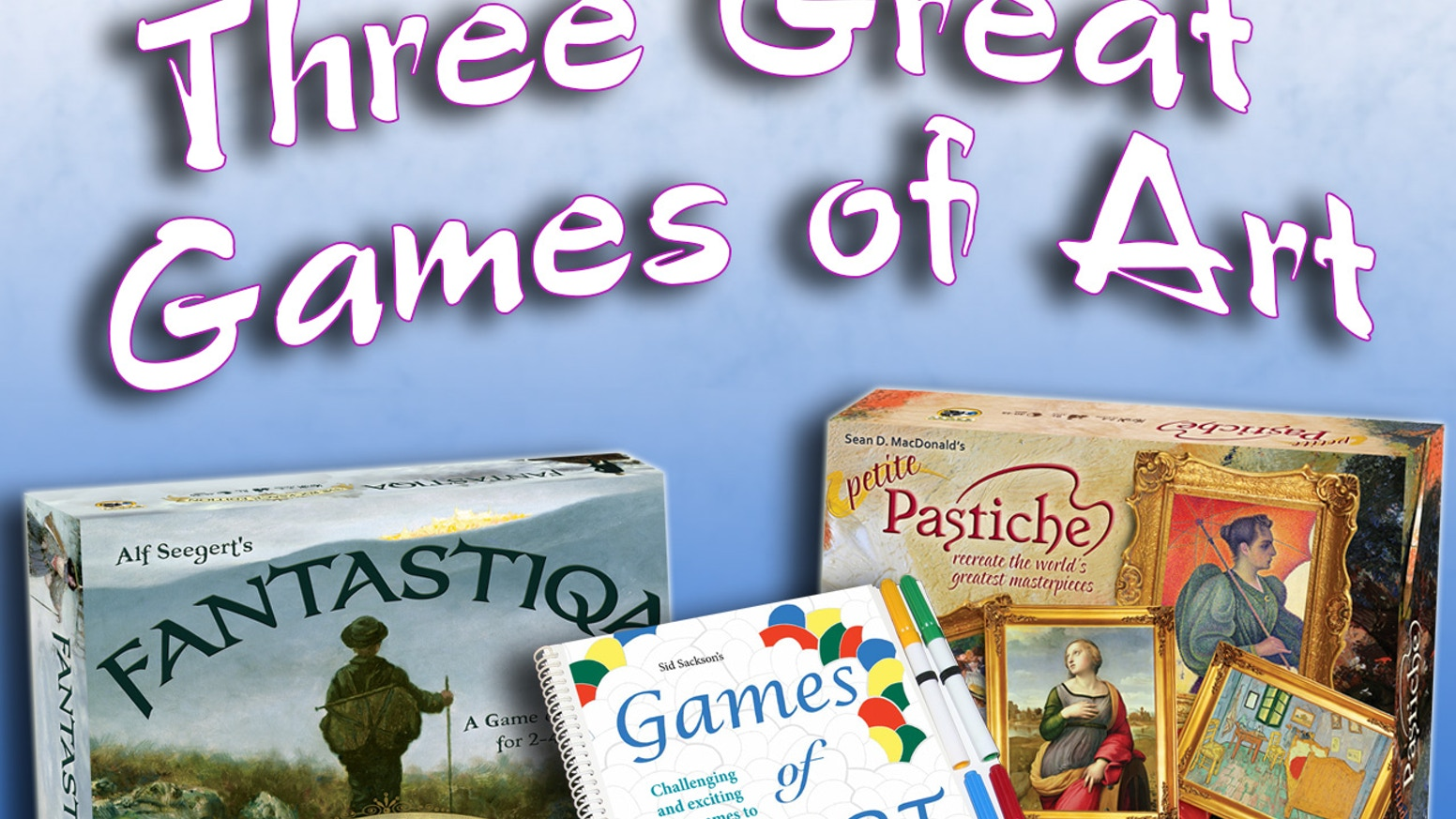 3 New Games! Petite Pastiche ~ Games of Art ~ Fantastiqa: Rucksack ~ all displaying a wide range of wonderful classic & modern art