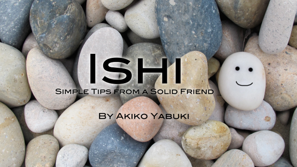 ISHI - Simple Tips from a Solid Friend by Akiko Yabuki ...