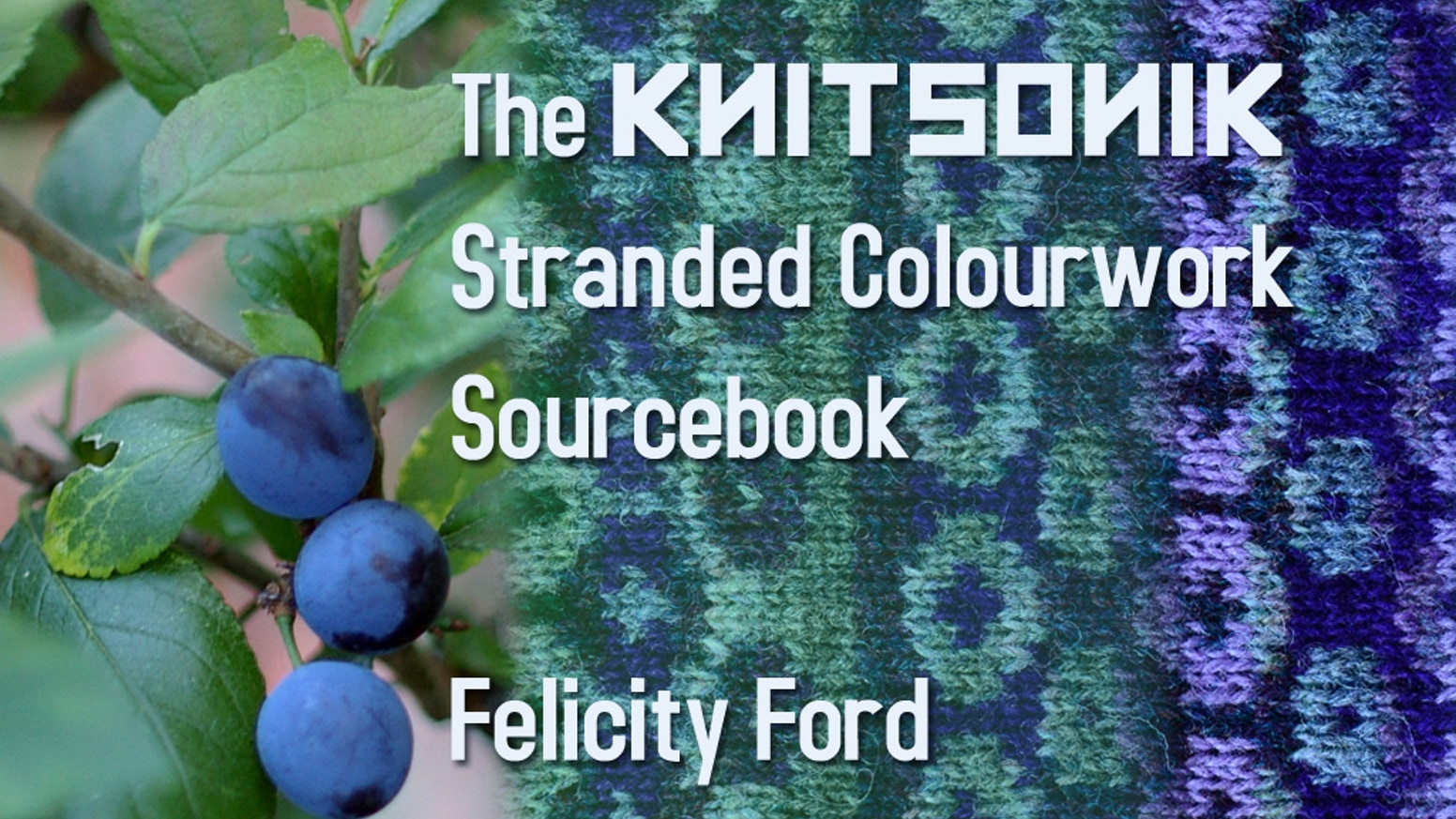 The KNITSONIK Stranded Colourwork Sourcebook by Felicity Ford AKA ...