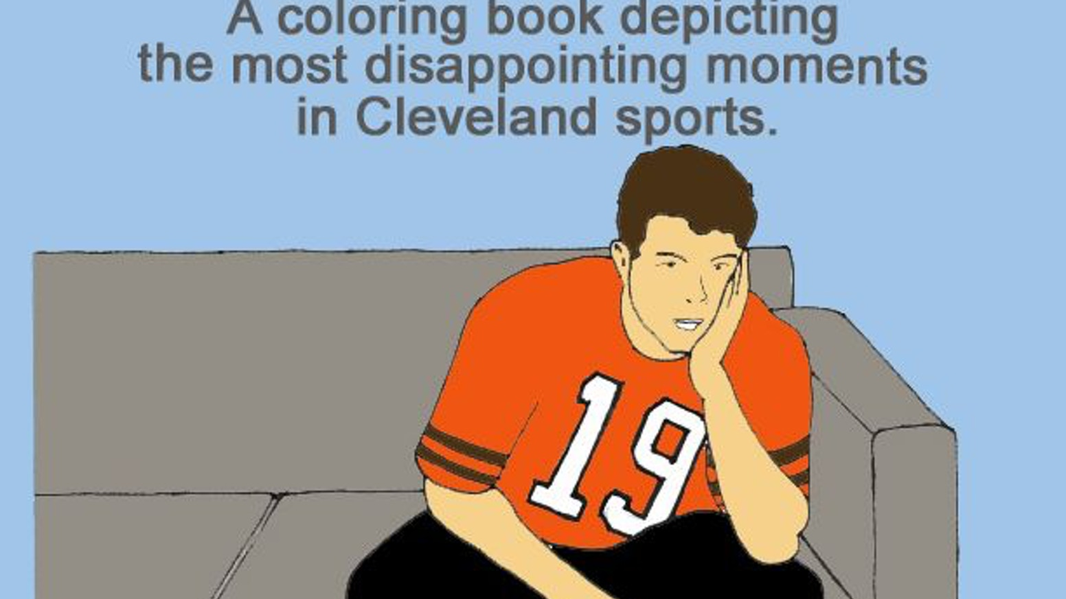 A humorous & educational coloring book for the whole family, depicting famous disappointing moments from Cleveland professional sports.