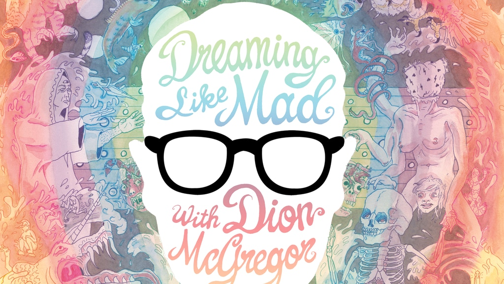 Dreaming Like Mad with Dion McGregor! project video thumbnail