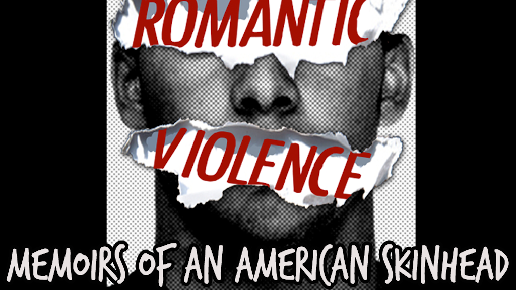 Romantic Violence: Memoirs of an American Skinhead (book) project video thumbnail