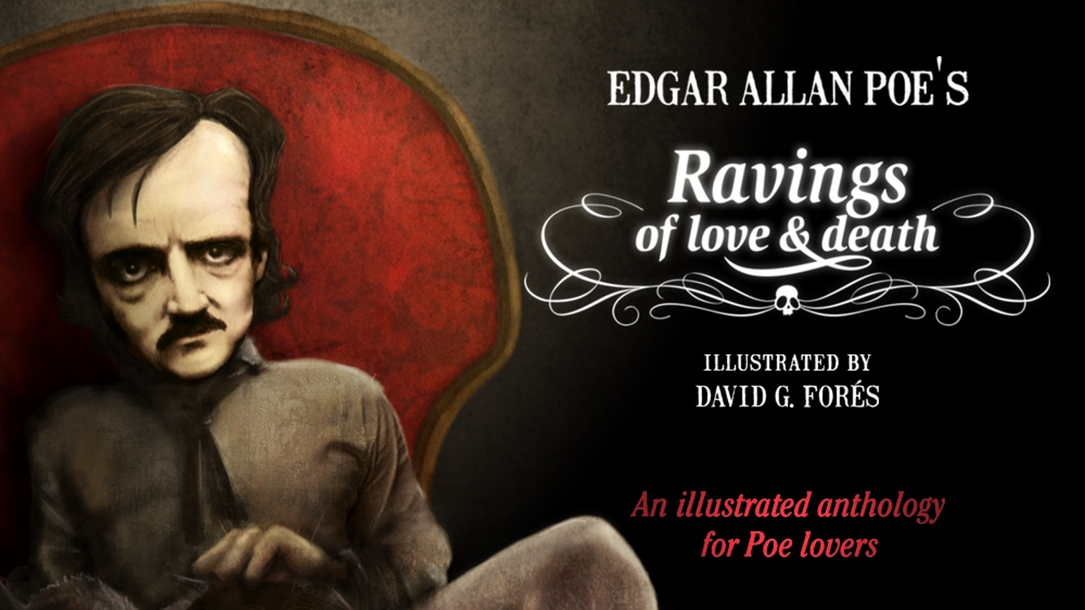 An anthology for Edgar Allan Poe lovers, fully illustrated by David G. Forés. Two years of ravings in a deluxe & limited Ed. Art Book.