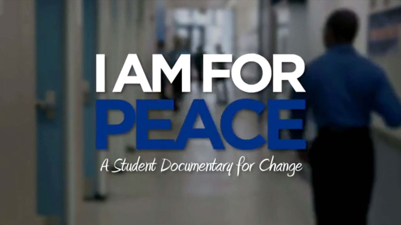 I Am for Peace: A Student Documentary For Change