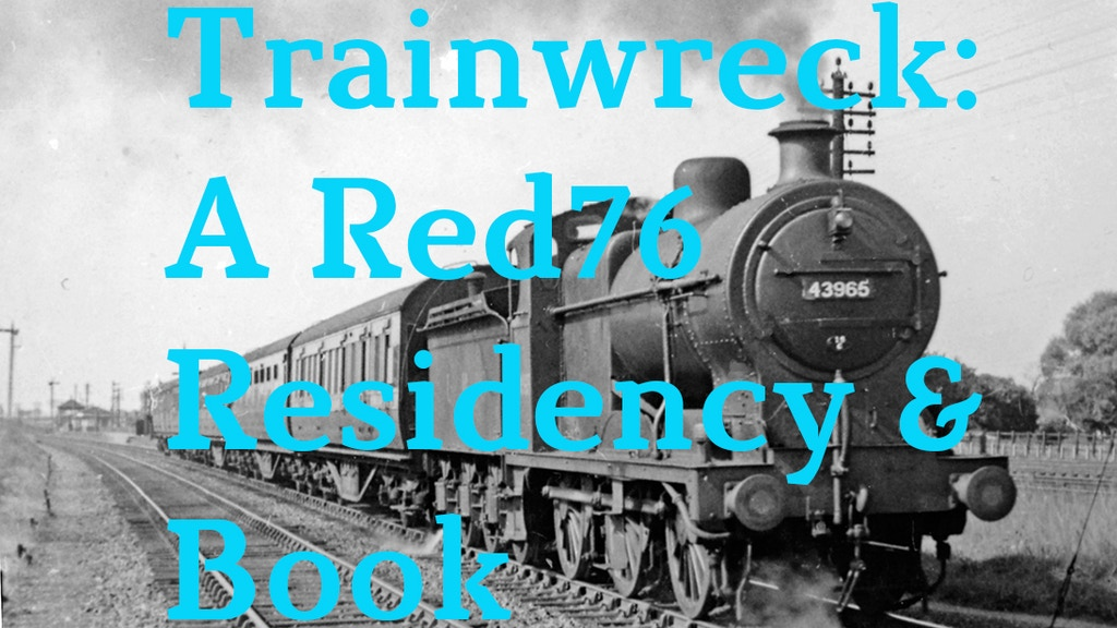 Trainwreck: A Red76 Residency & Book project video thumbnail