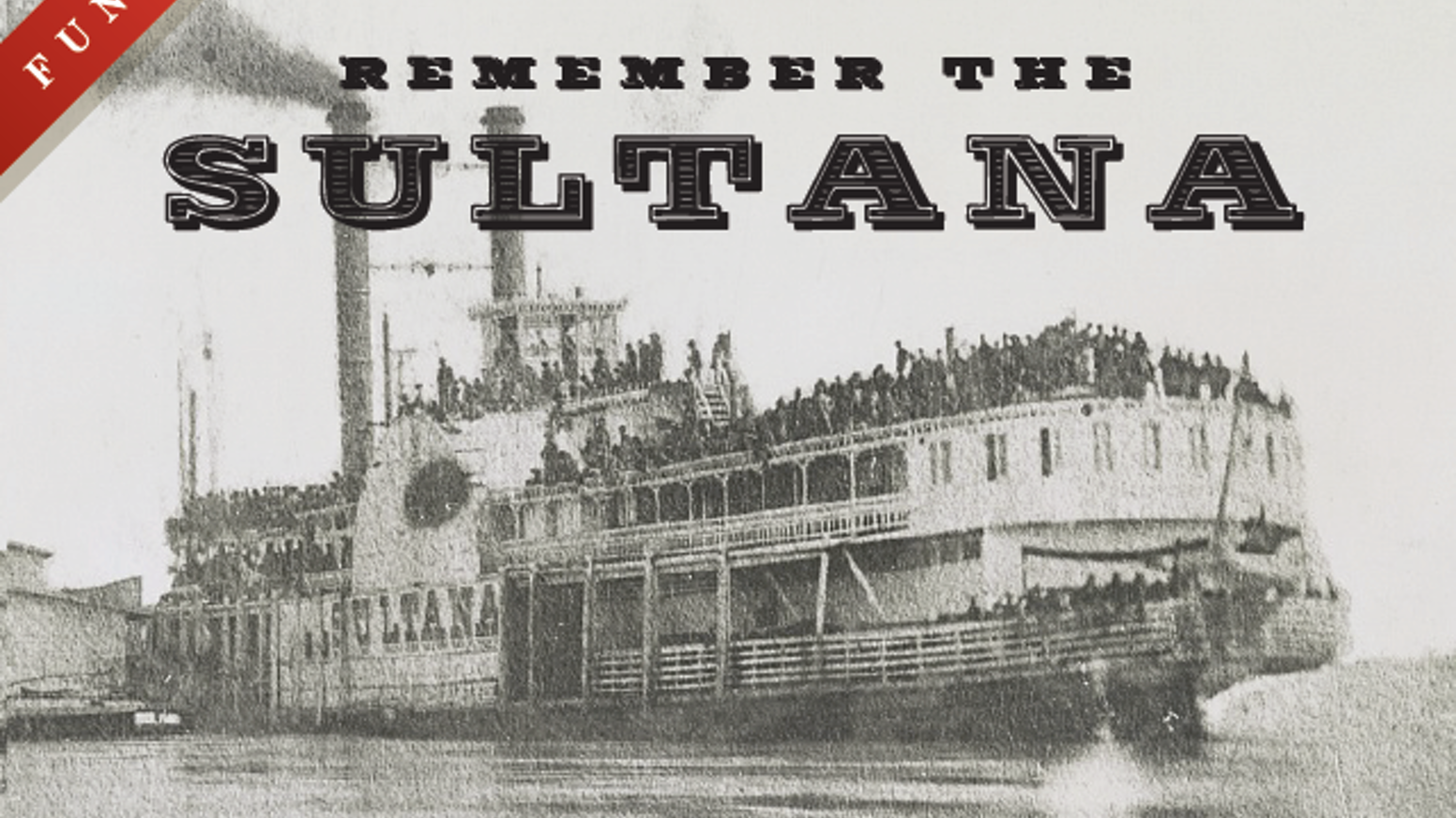 Remember The Sultana Documentary by Mark Marshall — Kickstarter