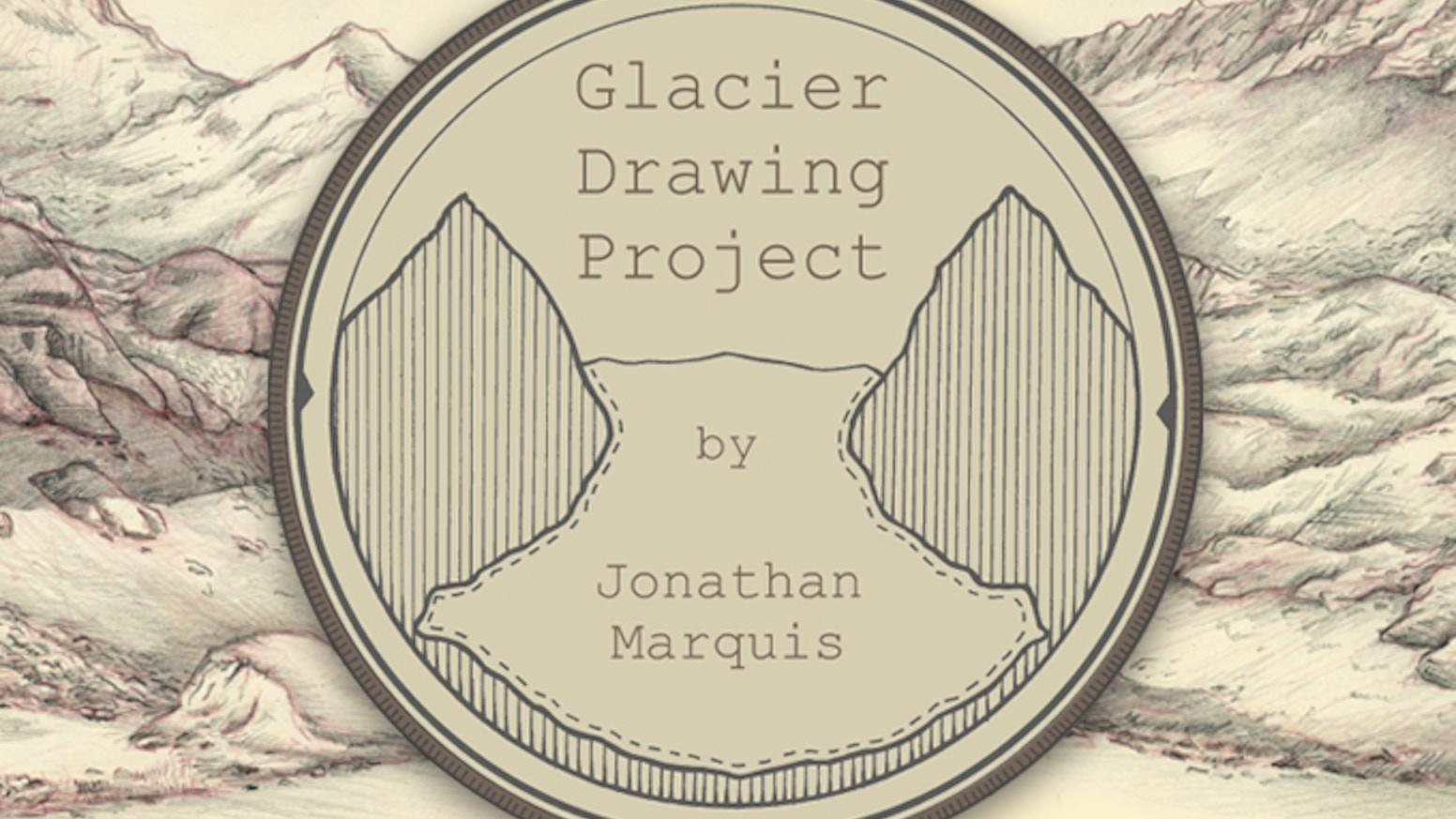Glacier Drawing Project by Jonathan Marquis — Kickstarter