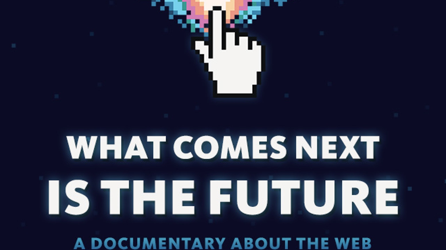 What Comes Next Is the Future is the definitive documentary about the web, as told by the people who build it each day.