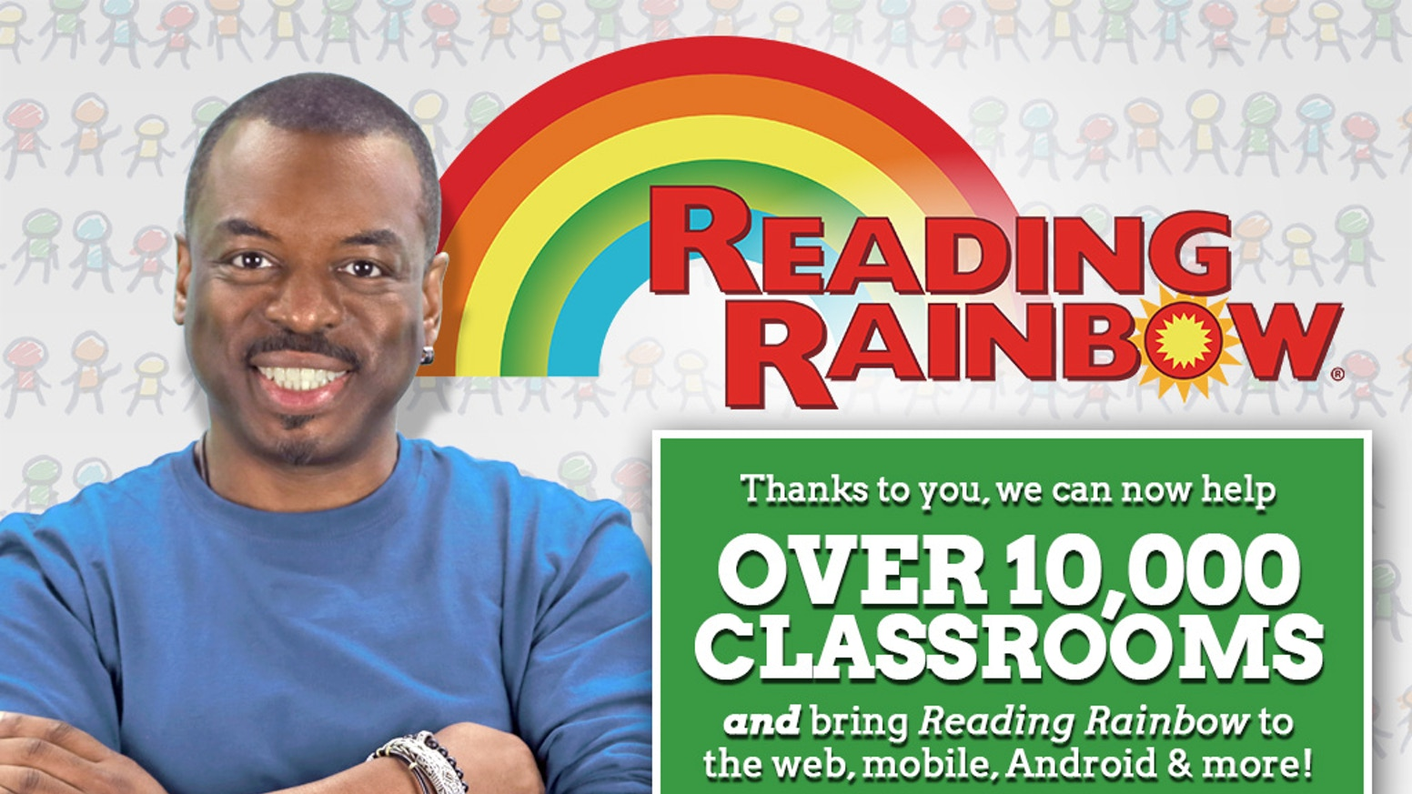 Bring Reading Rainbow's library of interactive books & video field trips to more platforms & provide free access to classrooms in need!