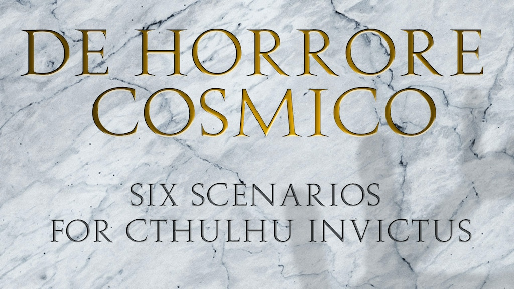 De Horrore Cosmico - Six Scenarios for Cthulhu Invictus. project video thumbnail
