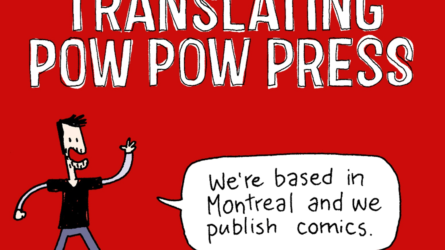 We are a Montreal-based publisher. Our authors wish to translate their comics from French to English. We want to help them do that.