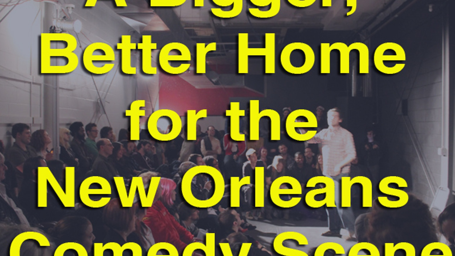 The New Movement works tirelessly to put Nola on the comedy map. This project will upgrade our theater and production facilities.