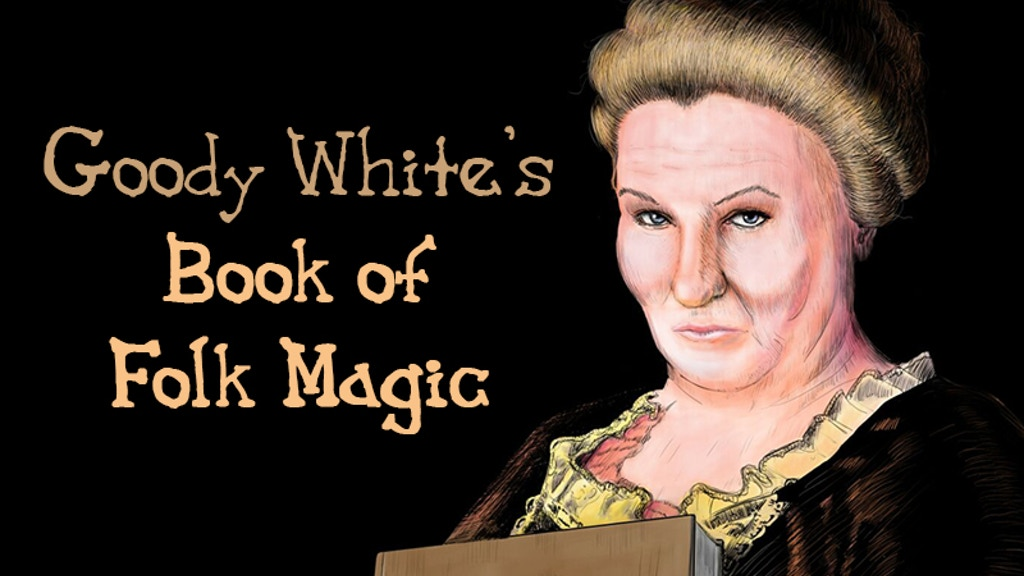 "Sean K Reynolds presents ""Goody White's Book of Folk Magic"" project video thumbnail"