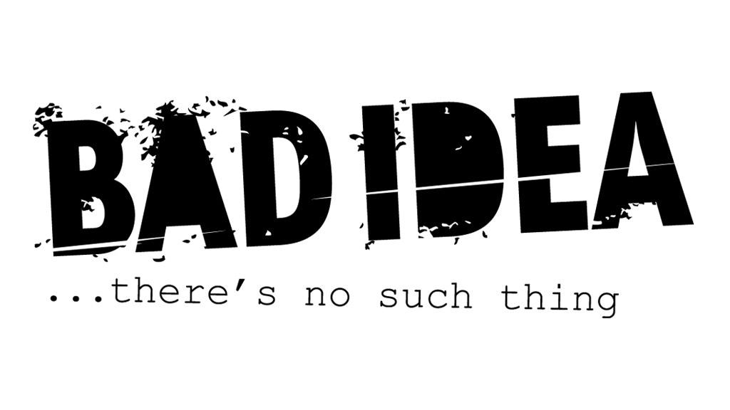 Bad Idea by Anthony Gerrard —Kickstarter