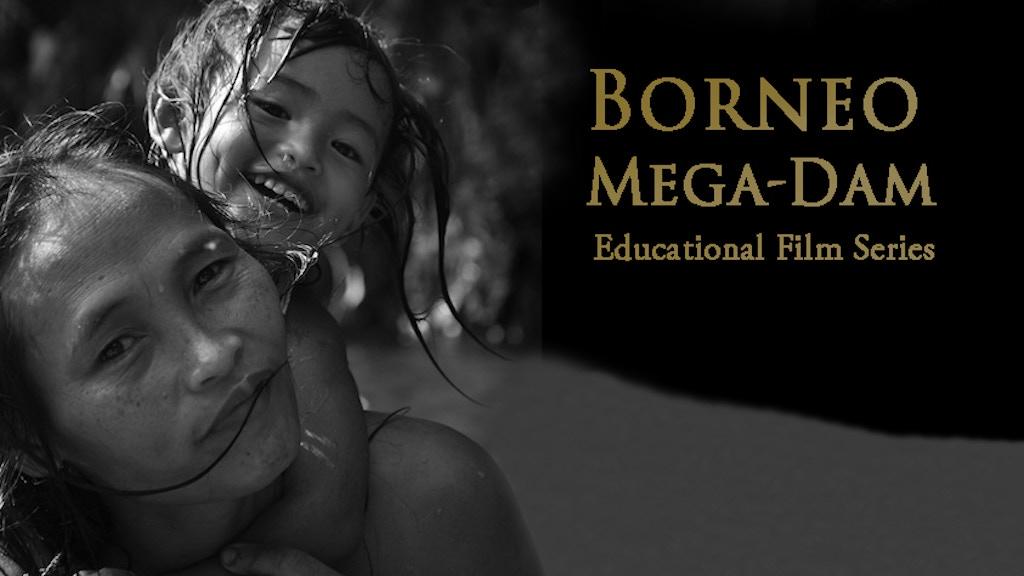 Borneo Mega-Dam Film Series project video thumbnail