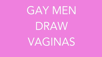 Gay Men Draw Vaginas