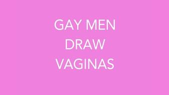 Gay Men Draw Vaginas