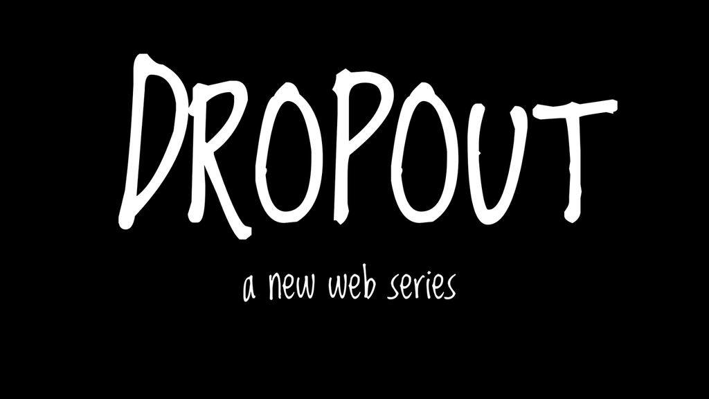 Dropout: the web series project video thumbnail
