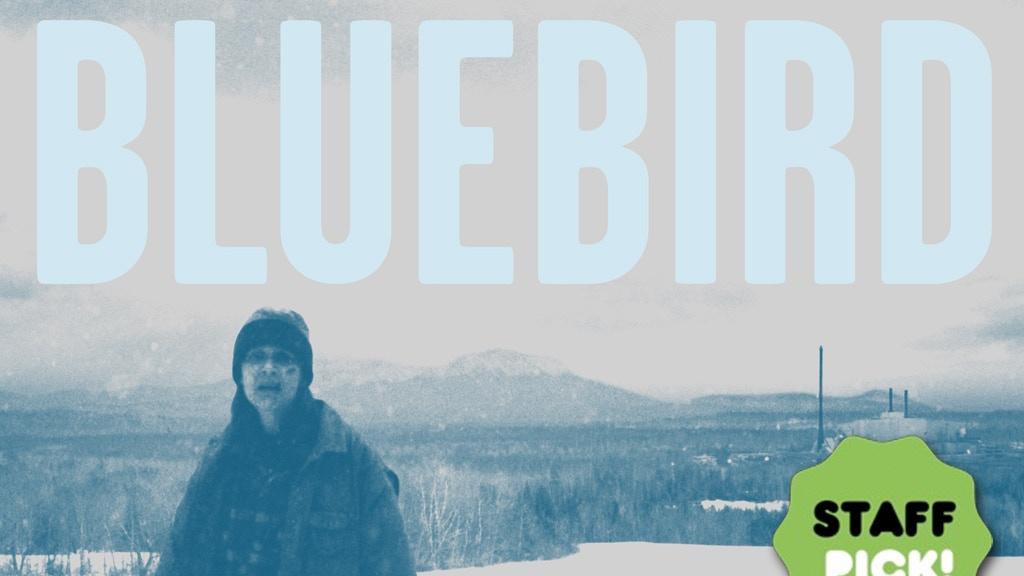 BLUEBIRD: The Film project video thumbnail