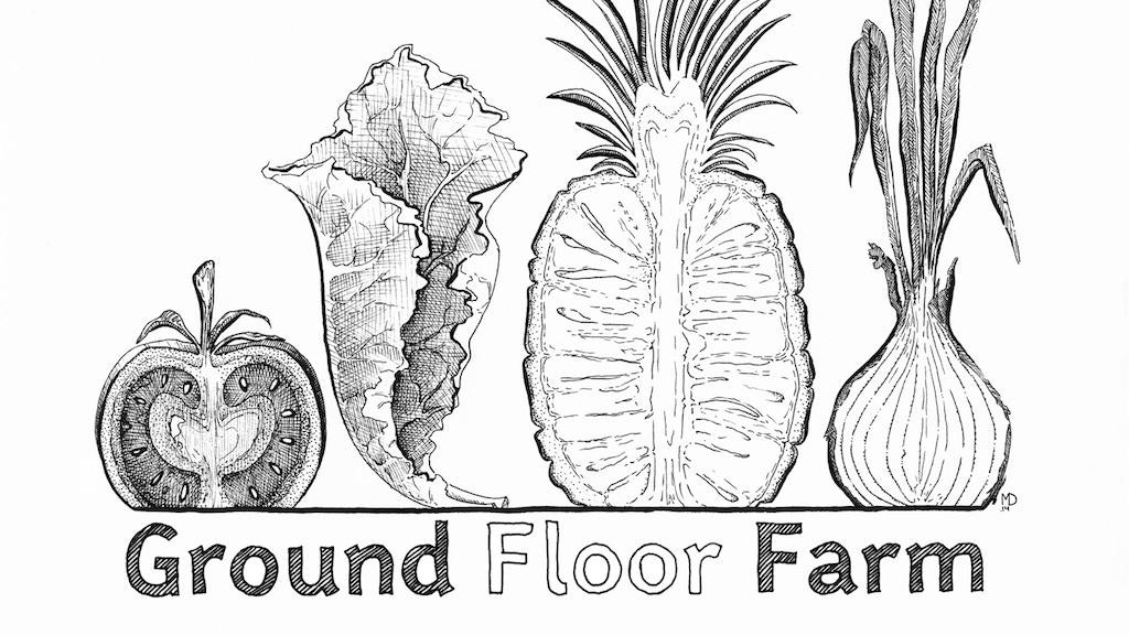 Ground Floor Farm by Ground Floor Farm — Kickstarter
