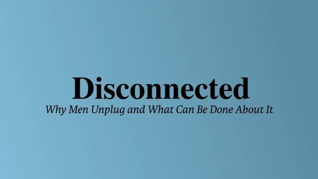Disconnected: Why Men Unplug and What Can Be Done About It project video thumbnail