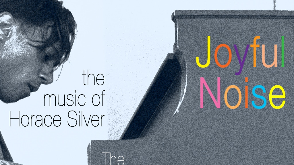Joyful Noise: The Music of Horace Silver - Recording Project project video thumbnail