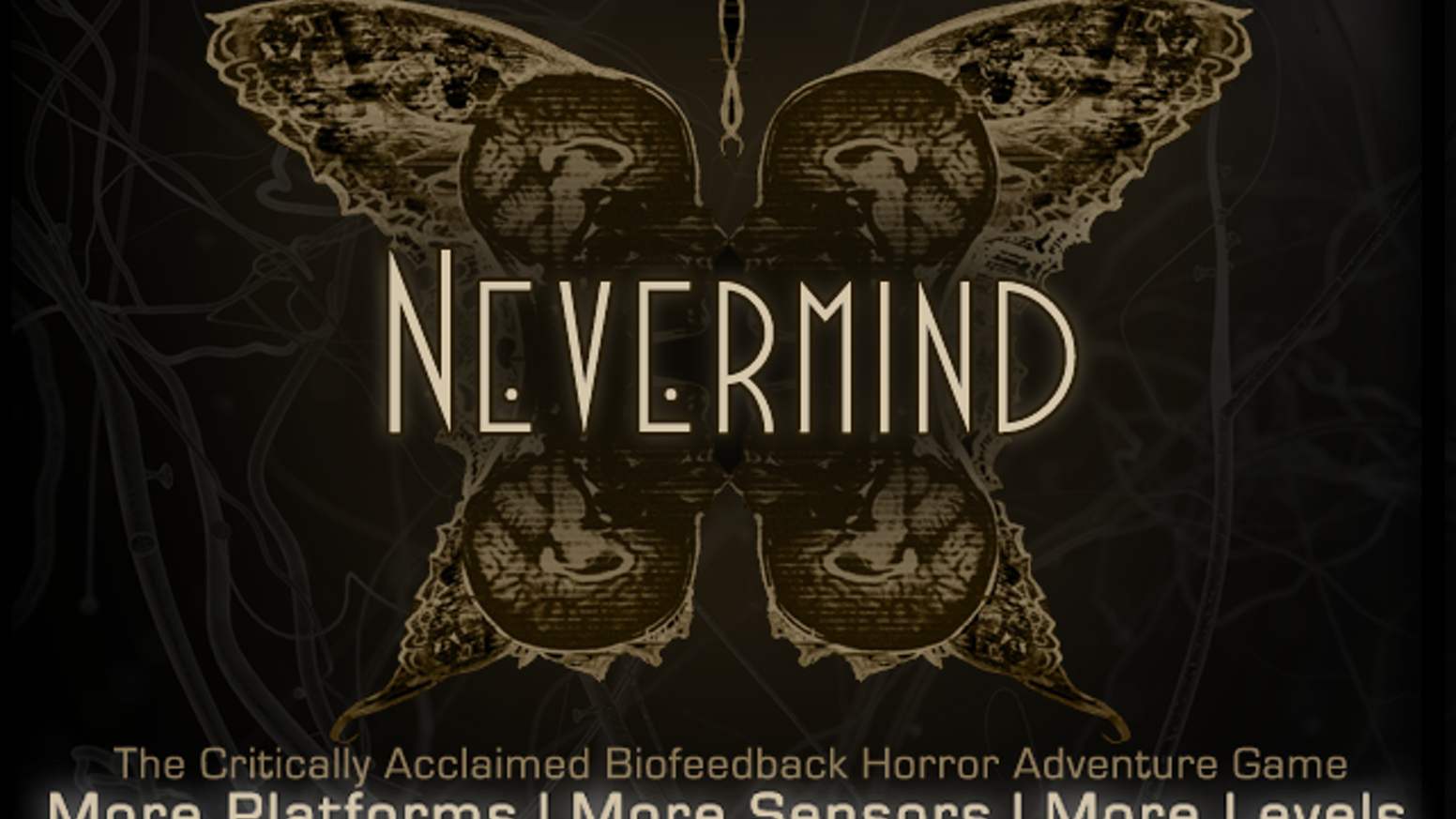 The award winning biofeedback horror adventure game is back! Thanks to your support, Nevermind will be coming to Windows, Mac, Xbox One, Oculus Rift (and maybe more) soon! http://store.steampowered.com/app/342260