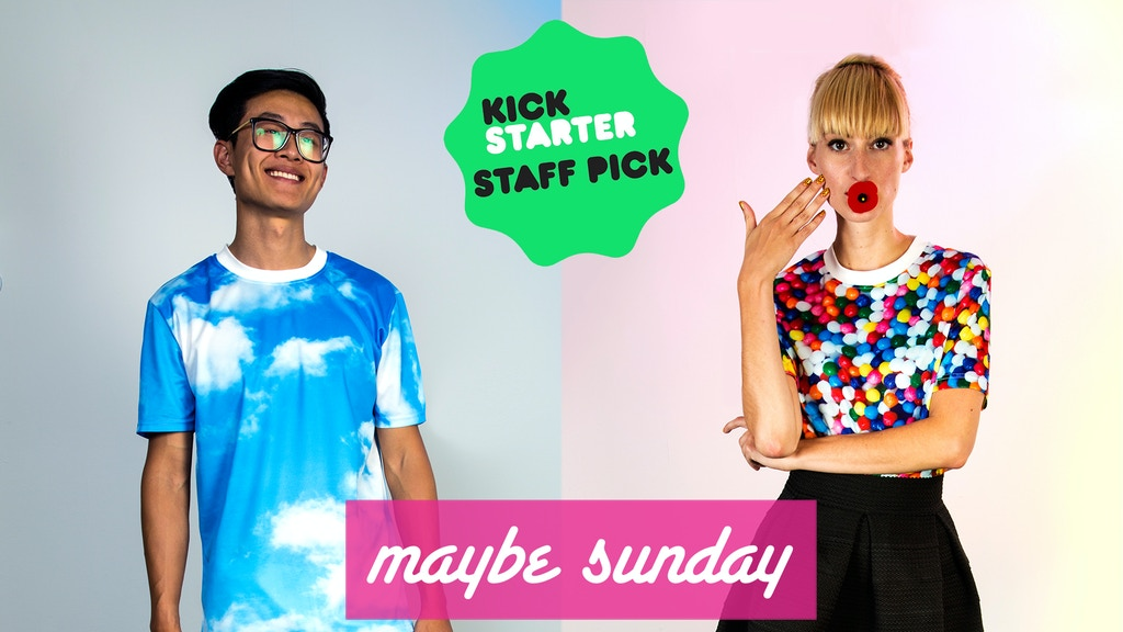 Maybe Sunday | Full-Print Apparel For Men + Women project video thumbnail