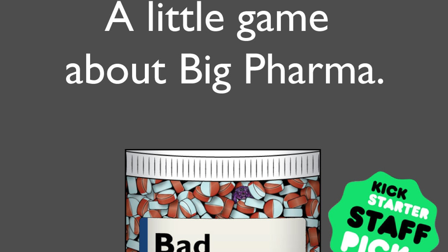 A party game where players are all pharmaceutical companies creating drugs with awful side effects.