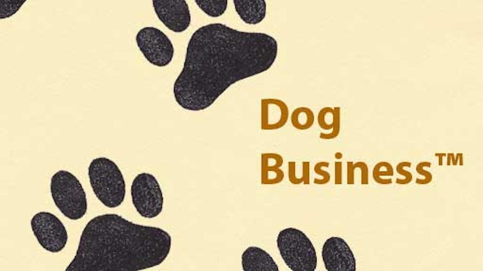 Dog Business™ by Kyle Marcarello — Kickstarter