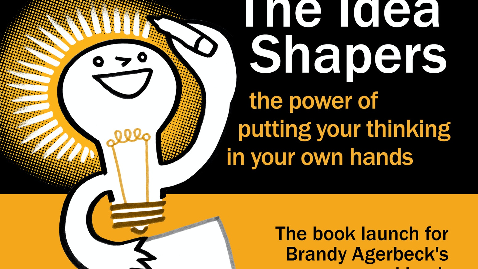 The Idea Shapers book gives you the power to put your thinking into your own hands.