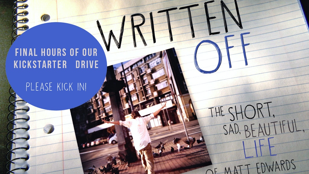 WRITTEN OFF: The Short, Sad, Beautiful Life of Matt Edwards project video thumbnail