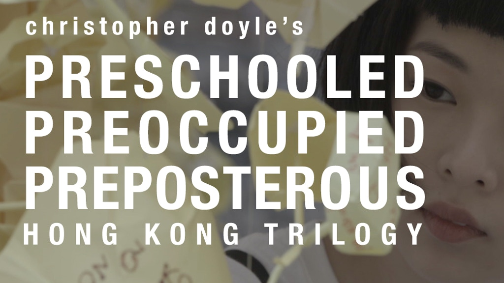 Hong Kong Trilogy: Preschooled Preoccupied Preposterous project video thumbnail