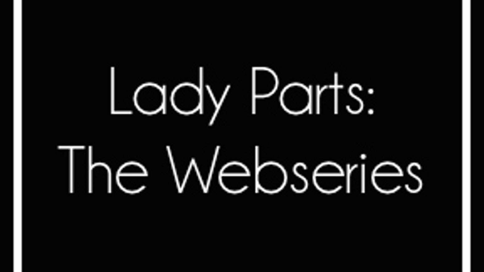 Lady Parts, your #1 source for sexist bullshit in casting calls, is moving on up and making itself a webseries.