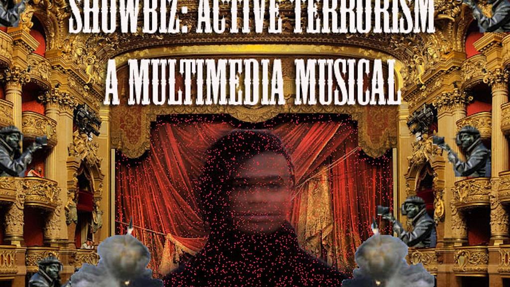 Showbiz: Active Terrorism (A Multimedia Musical) project video thumbnail