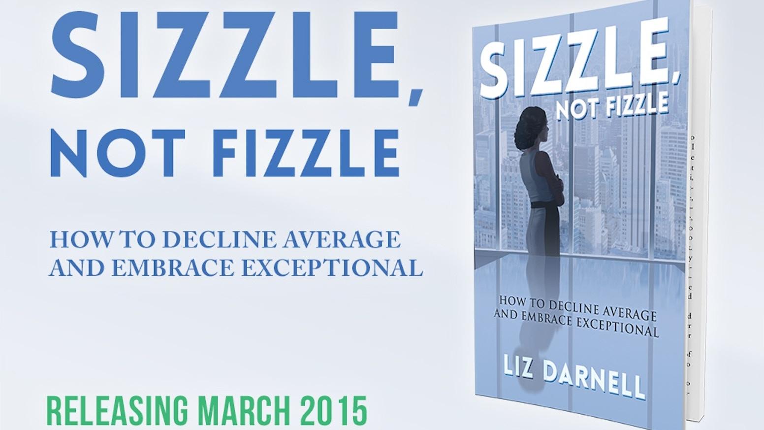 Sizzle, Not Fizzle by Liz Darnell — Kickstarter