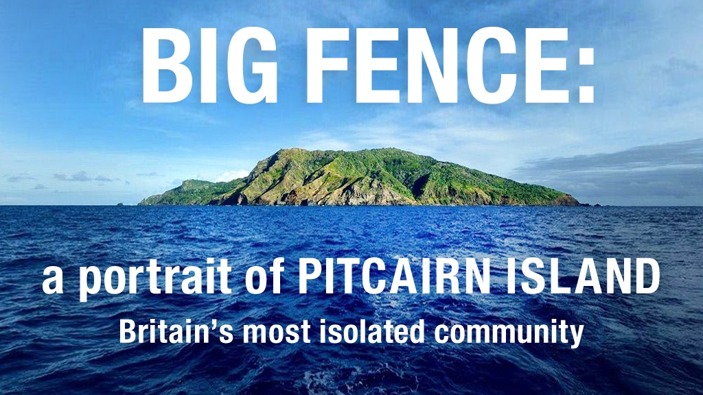 Big Fence: a Photographic Portrait of Pitcairn Island project video thumbnail
