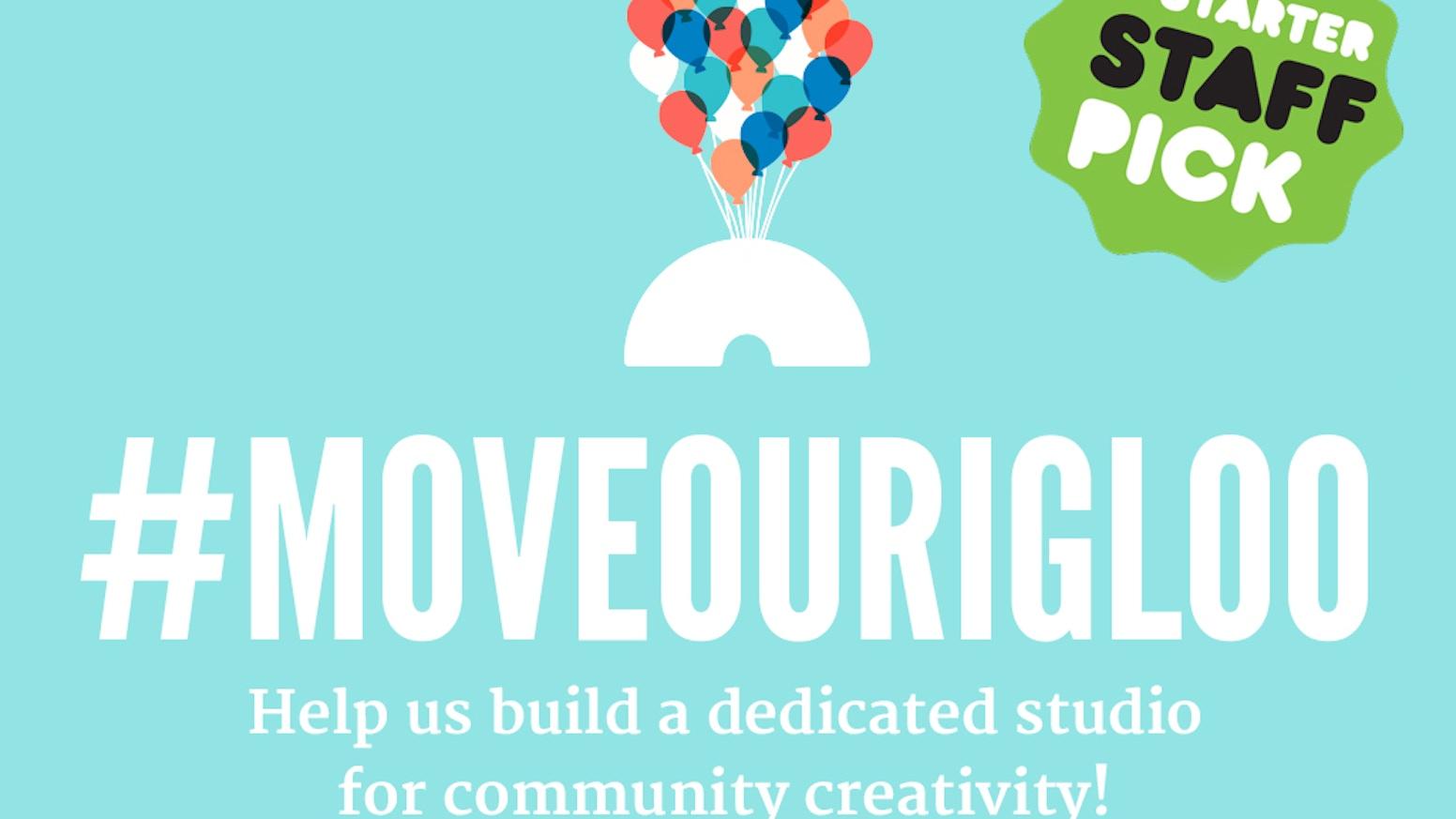 Move Our Igloo: Create a Studio for Community Creativity by Igloo ...