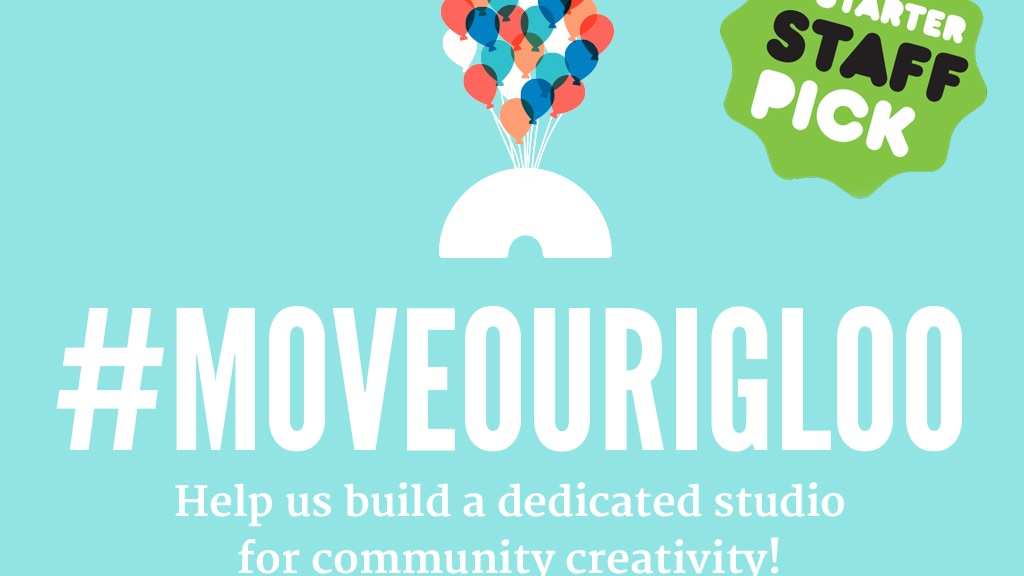 Move Our Igloo: Create a Studio for Community Creativity project video thumbnail