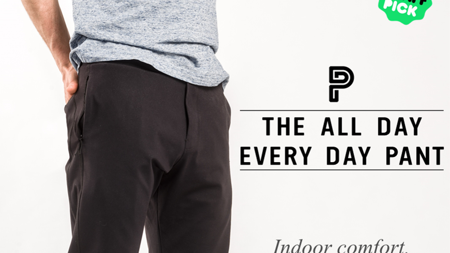 A more stylish alternative to sweatpants, a more comfortable alternative to jeans.