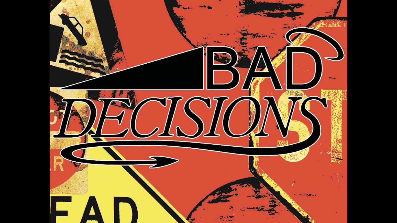 Bad Decisions Bad Decisions b...