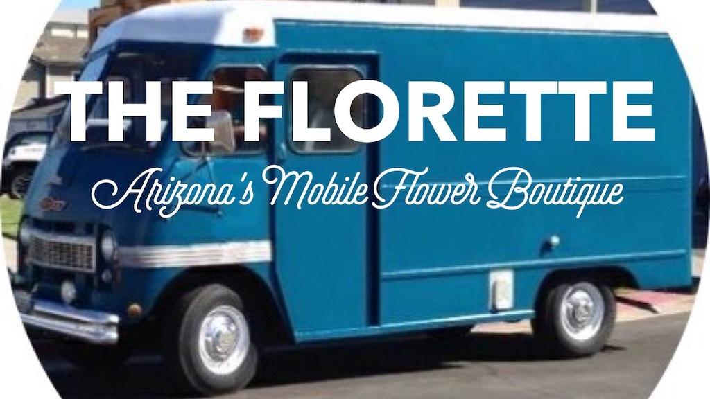 THE FLORETTE: Arizona's First Mobile Flower Boutique! project video thumbnail