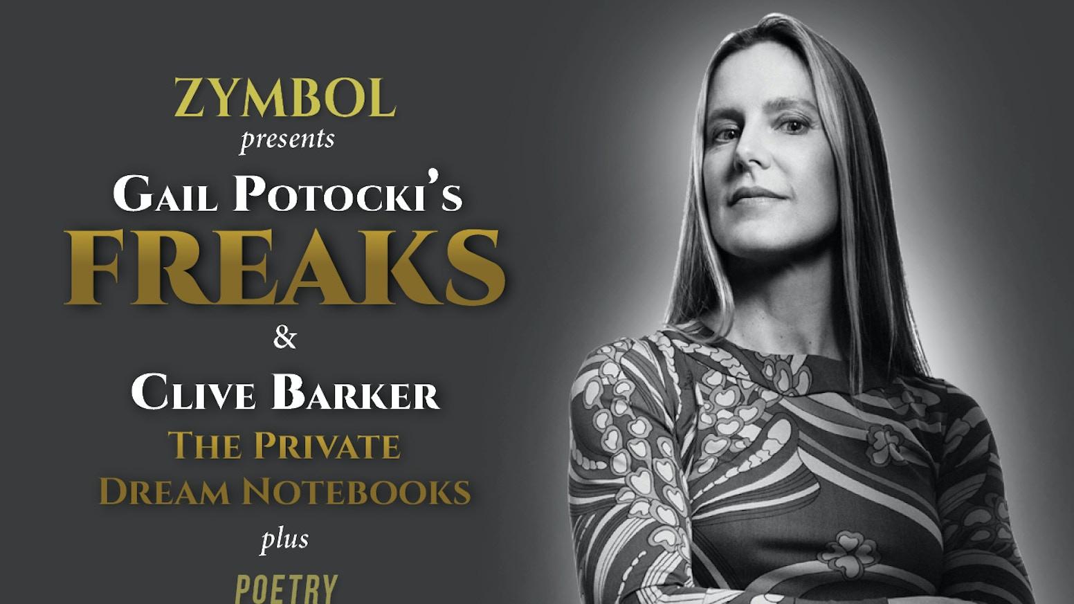 ZYMBOL Magazine: Symbolist master artist GAIL POTOCKI reveals her FREAKS series. CLIVE BARKER's Dream Notebooks. Best new literature.