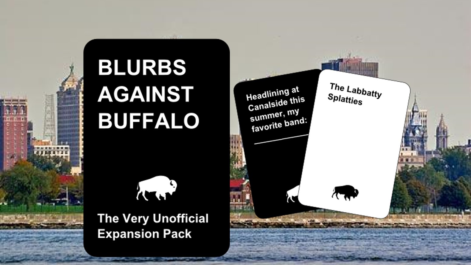 An unofficial expansion pack for Cards Against Humanity™ The cards have a Buffalo, NY feel and are the same size as the official cards