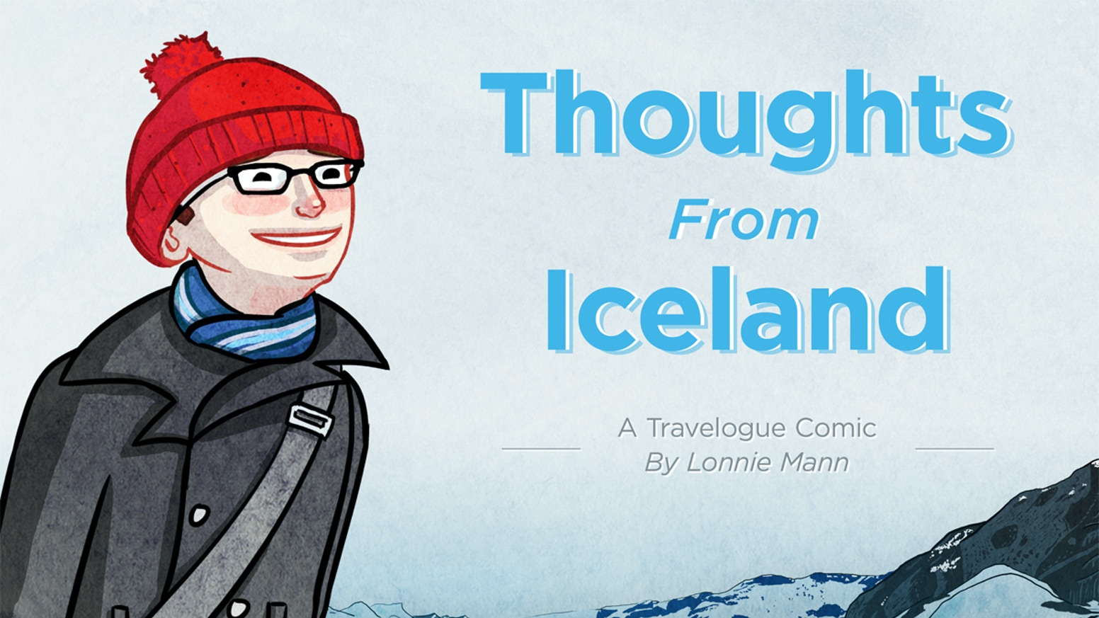 An autobiographical travelogue comic about my experiences on my first trip to Iceland. Plus new stories about my second trip!