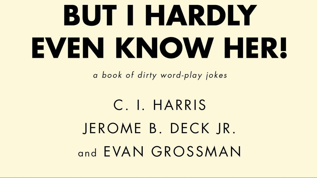 """""""But I Hardly Even Know Her"""" A book of dirty word-play jokes project video thumbnail"""