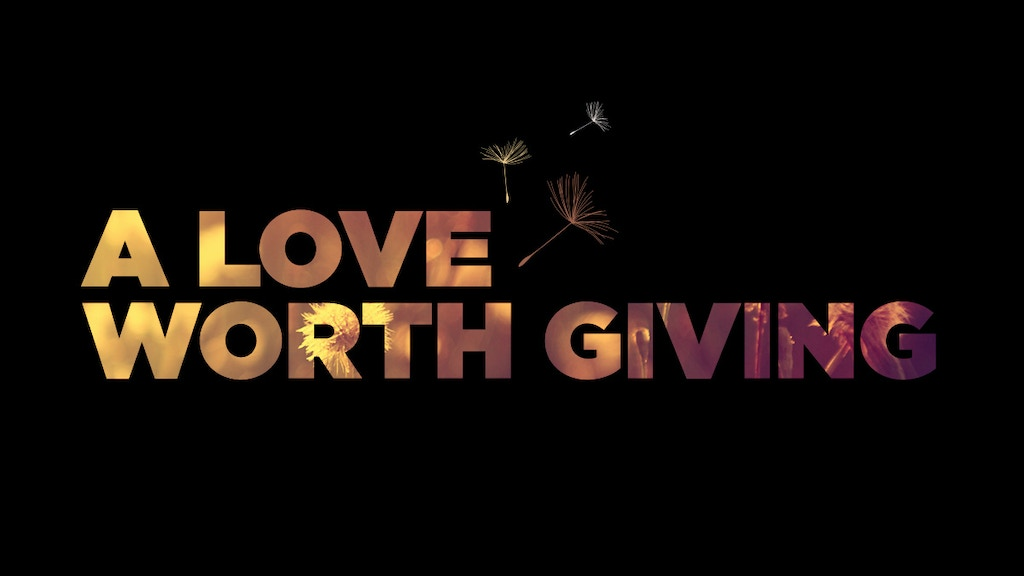 A Love Worth Giving project video thumbnail