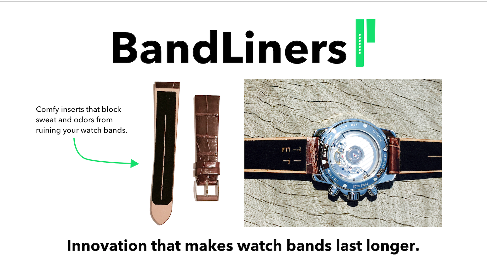 BandLiners make watch bands last longer. They block sweat & skin contact, stop odors from taking hold, and even reduce skin irritation.