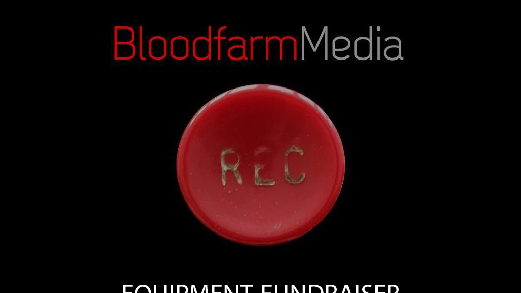 The Bloodfarm Media Equipment Fundraiser project video thumbnail