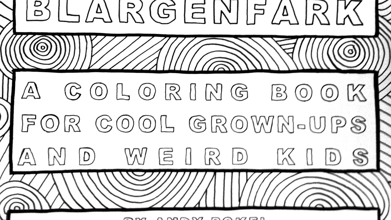 BLARGENFARK A Coloring Book For Cool Grown Ups Weird Kids